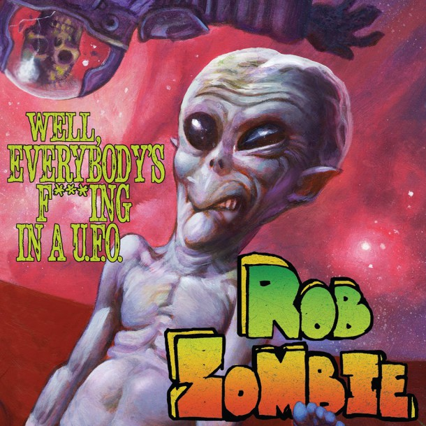 Скачать новый сингл Rob Zombie - Well, Everybody's Fucking in a U.F.O. (Single) (2016)
