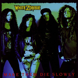 photo-White-Zombie-Make-Them-Die-Slowly-1989